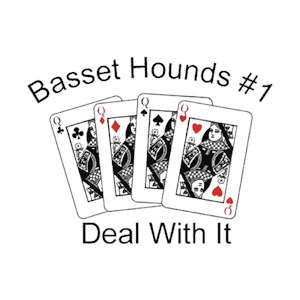 Basset Hound T-Shirt - #1... Deal With It