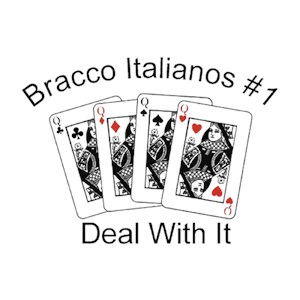 Bracco Italiano T-Shirt - #1... Deal With It